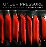 Under Pressure: Cooking Sous Vide (Thomas Keller Library)