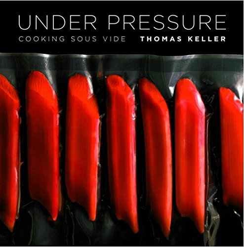 Under Pressure: Sous Vide: The Art and Science: Cooking Sous Vide (Thomas Keller Library)