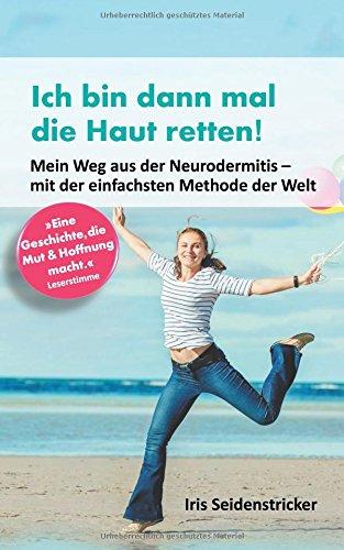 Ich bin dann mal die Haut retten: Mein Weg aus der Neurodermitis - mit der einfachsten Methode der Welt