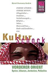 Reise Know-How KulturSchock Vorderer Orient (Syrien, Libanon, Jordanien, Palästina): Alltagskultur, Traditionen, Verhaltensregeln, ...