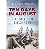 [(Ten Days in August: The Siege of Liege 1914)] [ By (author) Terence Zuber ] [November, 2014]