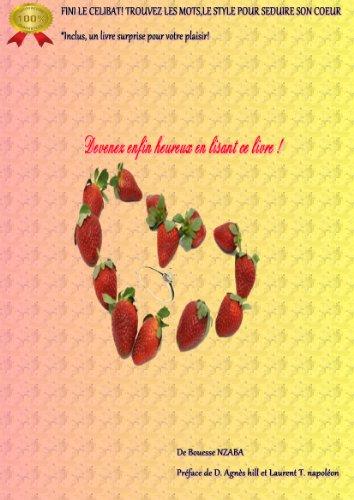 Couverture du livre FINI LE CELIBAT! LES MOTS,LE STYLE POUR SEDUIRE SON COEUR-DEVENEZ HEUREUX: Prémices d'amour sans détour