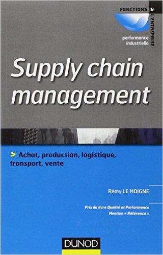 Supply chain management : Prix du livre qualité et performance 2013, catégorie Référence de Rémy Le Moigne ( 6 février 2013 )