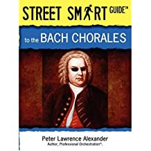 [(Street Smart Guide to the Bach Chorales )] [Author: Peter Lawrence Alexander] [Jan-2009]