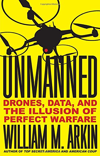 Unmanned: Drones, Data, and the Illusion of Perfect Warfare