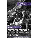 Théodore Géricault, le père du romantisme français: La fougue et la passion au bout du pinceau (Artistes t. 37)