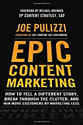 By Joe Pulizzi - Epic Content Marketing: How to Tell a Different Story, Break through the Clutter, and Win More Customers by Marketing Less