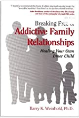 Breaking Free of Addictive Family Relationships: Healing Your Own Inner Child Paperback