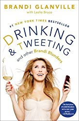 Drinking and Tweeting: And Other Brandi Blunders by Glanville, Brandi, Bruce, Leslie (2/12/2013)