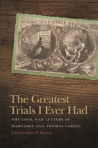 The Greatest Trials I Ever Had: The Civil War Letters of Margaret and Thomas Cahill (New Perspectives on the Civil War Era Series)