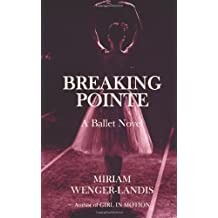 [Breaking Pointe: A Ballet Novel] (By: Miriam Wenger-Landis) [published: May, 2012]