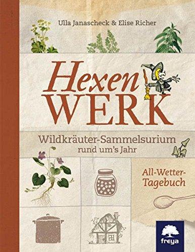 Hexenwerk: Wildkräuter-Sammelsurium rund um's Jahr -