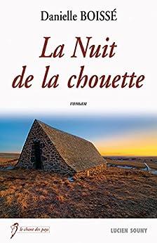 La Nuit de la chouette: Un roman plein d'humanité (Le chant des pays) par [Boissé, Danielle]