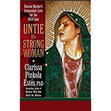 Untie the Strong Woman: Blessed Mother's Immaculate Love for the Wild Soul (English Edition)