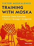 Training with Moska: Practical Chess Exercises - Tactics, Strategy, Endgames