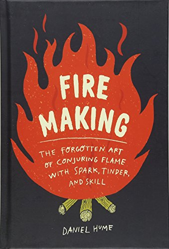 Fire Making: The Forgotten Art of Conjuring Flame with Spark, Tinder, and Skill Survivor-batterie