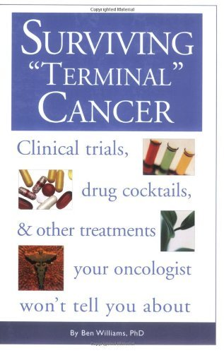 Surviving Terminal Cancer: Clinical Trials, Drug Cocktails and Other Treatments Your Oncologist Won't Tell You About by Ben Williams (2002-09-26)