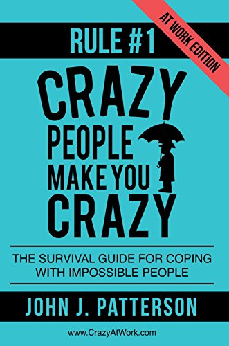 rule-1-crazy-people-make-you-crazy-at-work-edition-the-survival-guide-for-coping-with-impossible-peo