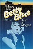 Betty Blue: 37,2 Grad am Morgen - Philippe Djian