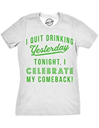 Crazy Dog Tshirts Womens I Quit Drinking Yesterday Tonight I Celebrate My Comeback Tshirt For Ladies