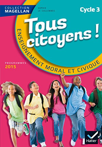 Magellan Tous Citoyens Enseignement Moral et Civique Cycle 3 éd. 2015 - Manuel de l'élève par Sophie Le Callennec