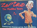 Zapiro: The Madiba Years: Cartoons from Sowetan and the Mail and Guardian