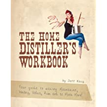 The Home Distiller's Workbook - Your guide to making Moonshine, Whisky, Vodka, Rum and so much more! (English Edition)