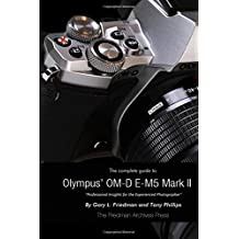 The Complete Guide to Olympus's Omd Em5 Mark Ii by Gary L. Friedman (2015-06-26)