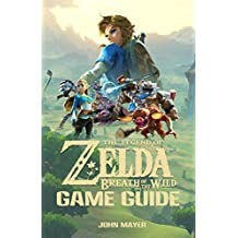 The Legend of Zelda: Breath of the Wild Game Guide: Tips, Walkthroughs, and More (English Edition)