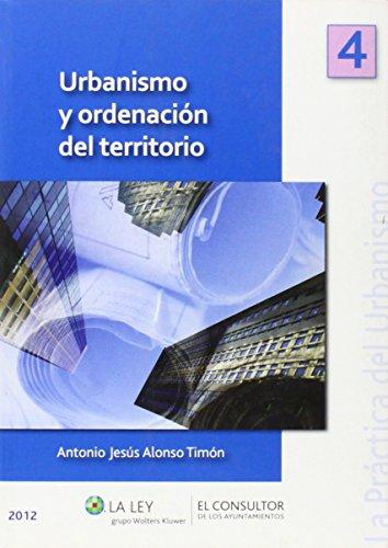 Urbanismo y ordenación del territorio (La Práctica del Urbanismo) por Antonio Jesús Alonso Timón