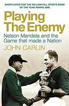 Playing the Enemy: Nelson Mandela and the Game That Made a Nation (English Edition) par [Carlin, John]