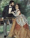 Meister des Impressionismus: Die Kölner Sammlung - Wallraf-Richartz-Museum & Fondation Corboud. Eine Malereigeschichte von 1874 bis 1926