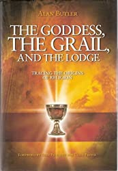 THE GODDESS, THE GRAIL, AND THE LODGE by ALAN BUTLER (2004-08-06)