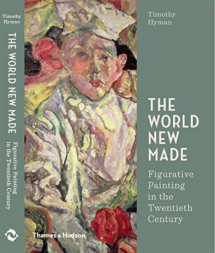 The world new made figurative painting in the twentieth century par Timothy Hyman