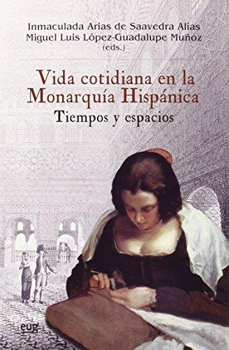 Vida cotidiana en la Monarauía Hispánica (Colección Historia)
