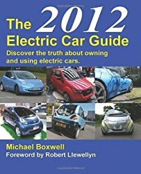 The Electric Car Guide 2012: Discover the Truth About Owning and Using an Electric Car 3rd (third) Revised Edition by Boxwell, Michael, Llewellyn, Robert published by Greenstream Publishing (2012)
