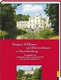 Burgen, Schlösser und Herrenhäuser in Brandenburg: Entdeckungsreisen zu bekannten und unbekannten Objekten