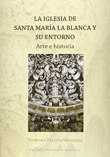Iglesia De Santa María La Blanca Y Su Entorno,La (Serie Arte)