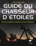 Guide du chasseur d'étoiles. Découvrir les planètes, les étoiles...