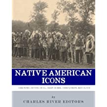 Native American Icons: Geronimo, Sitting Bull, Crazy Horse, Chief Joseph and Red Cloud (English Edition)