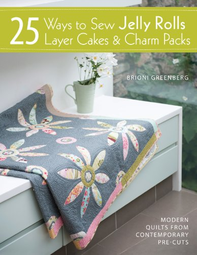 25 Ways to Sew Jelly Rolls, Layer Cakes & Charm Packs: Modern Quilt Projects from Contemporary Pre-Cuts -