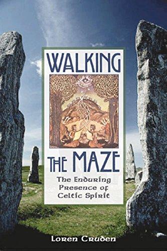 Walking the Maze: The Enduring Presence of Celtic Spirit por Loren Cruden