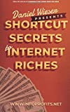 Shortcut Secrets to Internet Riches: The Only Manual You Need To Create Bestselling Info Products And Make Huge Amounts Of Money - FAST!