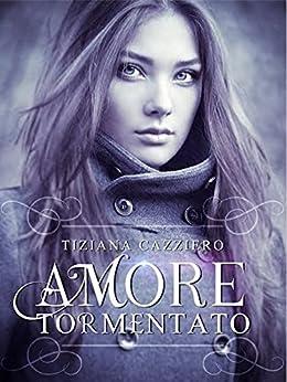 Amore Tormentato - Romance di [Cazziero, Tiziana]