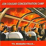 Songtexte von Jon Cougar Concentration Camp - 'Til Niagara Falls...