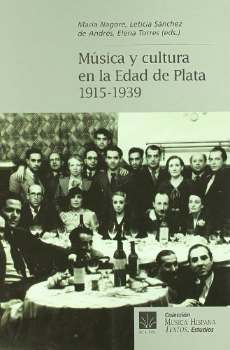 Música y cultura en la edad de plata. 1915 - 1939 por Maria Nagore Ferrer