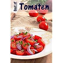 Best of Tomaten: 100 recepten met de fruitige rode zomergroenten