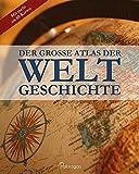 Der große Atlas der Weltgeschichte: Mit über 60 Karten