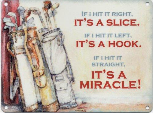 GOLF: If I Hit It right It's A Slice If I Hit It links It's Haken If I Hit It Straight It's A MIRACLE Metallschild/Emaill-Schild, 200 x 150 mm (Schwere Stahl-shot)