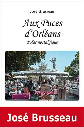 Aux Puces d'Orleans, Polar Nostalgique par Brusseau Jose